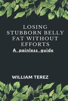 Losing stubborn belly fat without efforts A painless guide PDF