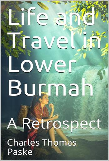 Life and Travel in Lower Burmah / A Retrospect PDF
