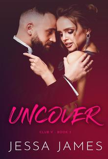 Uncover - Book #3 in Club V series PDF