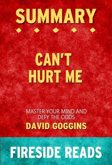 Can't Hurt Me: Master Your Mind and Defy the Odds by David Goggins: Summary by Fireside Reads PDF