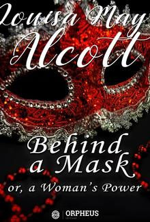 Behind a Mask; Or, a Woman's Power PDF