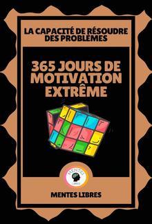 365 Jours de Motivation Extrême - La Capacité à Résoudre les Problèmes PDF