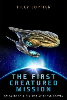 The First Creatured Mission: An Alternate History of Space Travel PDF