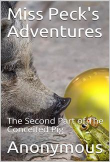 Miss Peck's Adventures / The Second Part of The Conceited Pig PDF