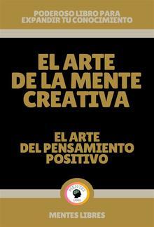 El Arte de la Mente Creativa - El Arte del Pensamiento Positivo PDF