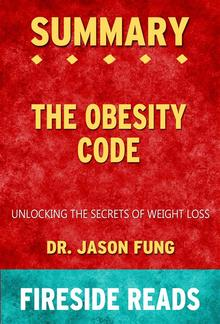 The Obesity Code: Unlocking the Secrets of Weight Loss by Dr. Jason Fung: Summary by Fireside Reads PDF