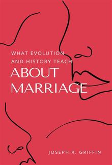 What Evolution and History Teach About Marriage PDF