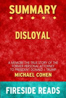 Disloyal: A Memoir: The True Story of the Former Personal Attorney to President Donald J. Trump by Michael Cohen: Summary by Fireside Reads PDF