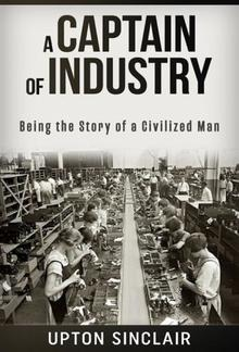 A Captain of Industry: Being the Story of a Civilized Man PDF