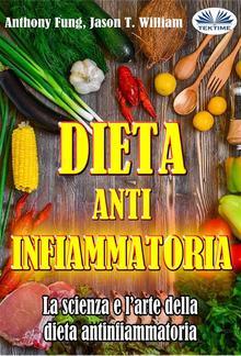Dieta Antinfiammatoria - La Scienza E L'arte Della Dieta Antinfiammatoria PDF