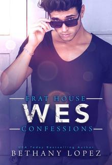 Frat House Confessions: Wes: Frat House Confessions, Book 2 PDF
