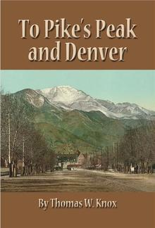 To Pike's Peak and Denver PDF