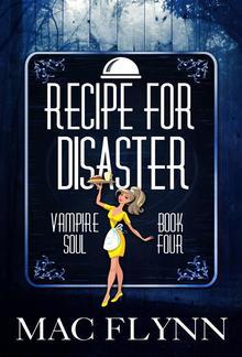 Recipe For Disaster: Vampire Soul, Book Four PDF