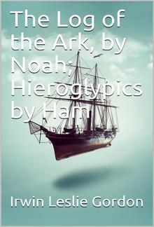 The Log of the Ark by Noah / Hieroglypics by Ham PDF