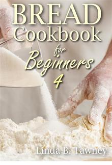 Bread Cookbook for Beginners IV PDF