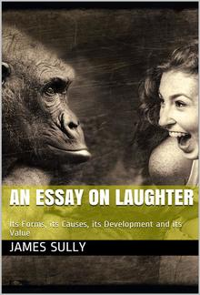 An Essay on Laughter / Its Forms, its Causes, its Development and its Value PDF