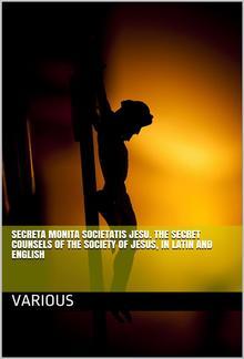 Secreta Monita Societatis Jesu. The Secret Counsels of the Society of Jesus, in Latin and English PDF