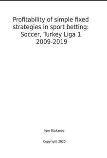 Profitability of simple fixed strategies in sport betting:Soccer, Turkey Ligi I, 2009-2019 PDF