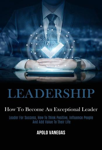 Leadership: How to Become an Exceptional Leader PDF