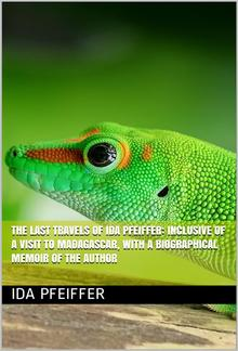The last travels of Ida Pfeiffer: inclusive of a visit to Madagascar, with a biographical memoir of the author PDF