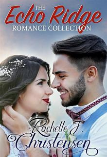 The Echo Ridge Romance Collection: Rachelle's Collection PDF