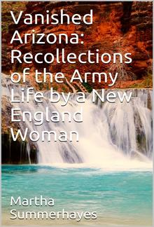 Vanished Arizona: Recollections of the Army Life by a New England Woman PDF