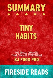 Tiny Habits: The Small Changes That Change Everything by BJ Fogg PhD: Summary by Fireside Reads PDF