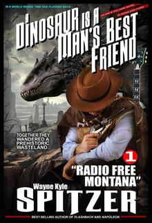 "A Dinosaur Is A Man's Best Friend (A Serialized Novel) | Part One: ""Radio Free Montana"" PDF"