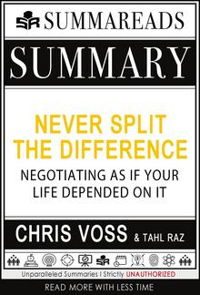 Summary of Never Split the Difference: Negotiating As If Your Life Depended On It by Chris Voss & Tahl Raz PDF