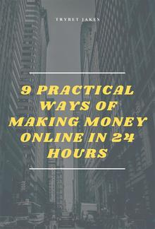 9 Practical Ways of Making Money Online in 24 Hours PDF