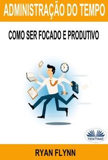 Administração Do Tempo: Como Ser Focado E Produtivo PDF