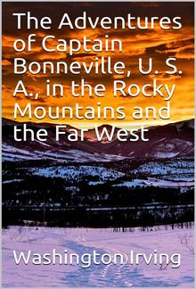 The Adventures of Captain Bonneville, U. S. A., in the Rocky Mountains and the Far West PDF