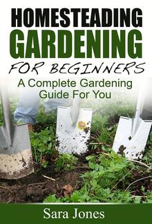 Homesteading Gardening For Beginners: A Complete Gardening Guide For You PDF