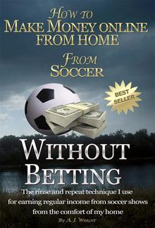 How to Make Money Online From Home From Soccer Without Betting PDF