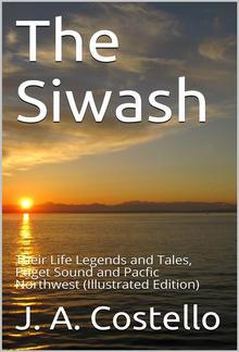 The Siwash / Their Life Legends and Tales, Puget Sound and Pacfic Northwest PDF
