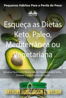 Pequenos Hábitos Para A Perda De Peso: Esqueça As Dietas Keto, Paleo, Mediterrânea Ou Vegetariana PDF