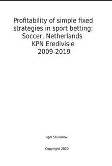 Profitability of simple fixed strategies in sport betting: Soccer, Netherlands KPN Eredivisie, 2009-2019 PDF