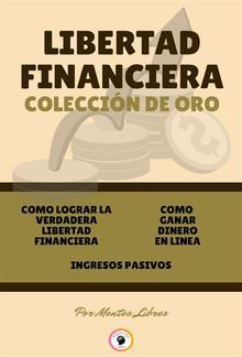 Como lograr la verdadera libertad financiera - ingresos pasivos - como ganar dinero en linea (3 libros) PDF