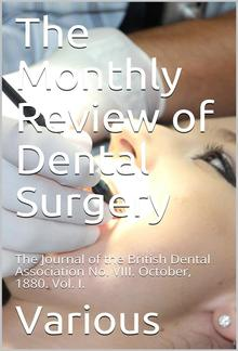 The Monthly Review of Dental Surgery / The Journal of the British Dental Association No. VIII. / October, 1880. Vol. I. PDF