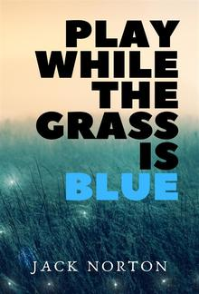 Play While The Grass Is Blue PDF