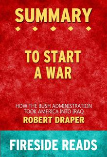 To Start a War: How the Bush Administration Took America into Iraq by Robert Draper: Summary by Fireside Reads PDF