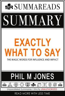 Summary of Exactly What to Say: The Magic Words for Influence and Impact by Phil M Jones PDF