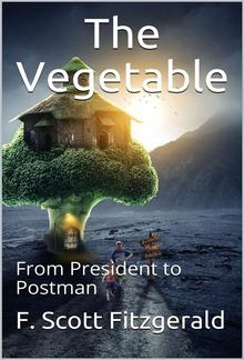 The Vegetable, or From President to Postman PDF