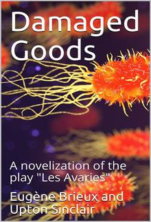 "Damaged Goods / The great play ""Les avariés"" by Brieux, novelized with the approval of the author PDF"