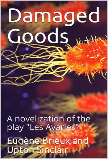 """Damaged Goods / The great play """"Les avariés"""" by Brieux, novelized with the approval of the author PDF"""