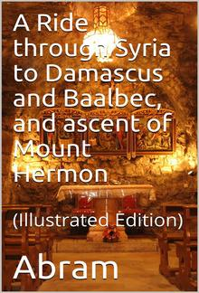 A Ride through Syria to Damascus and Baalbec, and ascent of Mount Hermon PDF