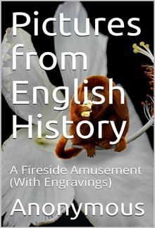 Pictures from English History / A Fireside Amusement PDF
