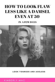 How to look flawless like a damsel even at 50 in a few days PDF