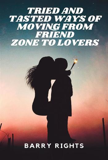 Tried And Tasted Ways of Moving From Friend Zone to Lovers PDF