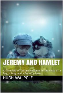 Jeremy and Hamlet / A Chronicle of Certain Incidents In the Lives Of a Boy, / A Dog, and a Country Town PDF